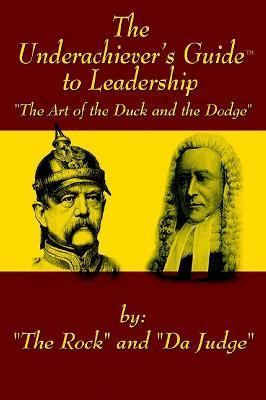 Underachiever's Guide to Leadership The Art of the Duck and Dodge N/A 9781403311191 Front Cover