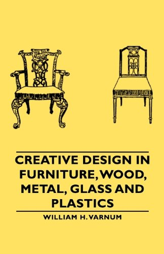 Creative Design in Furniture, Wood, Metal, Glass and Plastics:   2007 9781406761191 Front Cover