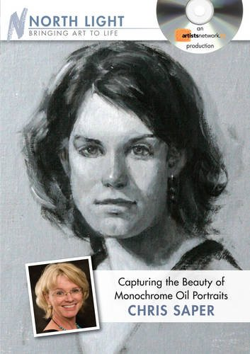 Monochrome Portraits - Stepping into Oil With Chris Saper:  2009 edition cover