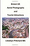 Bristol UK Aerial Photographs and Tourist Attractions Aerial Photography Interpretation N/A 9781494302191 Front Cover