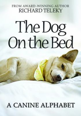 Dog on the Bed A Canine Alphabet  2011 9781554552191 Front Cover