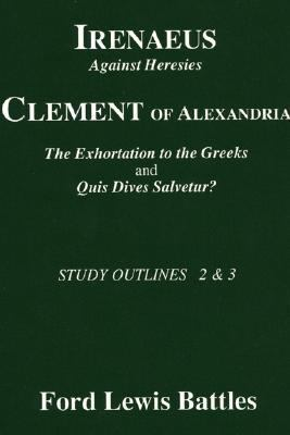 Irenaeus, Against Heresies Clement of Alexandria, the Exhortation to the Greeks, &, Quis Dives Salvetur? (Study Outlines) N/A 9781556350191 Front Cover