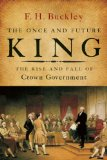 Once and Future King The Rise of Crown Government in America  2014 9781594037191 Front Cover