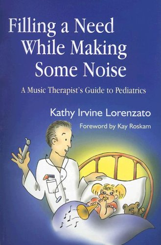 Filling a Need While Making Some Noise A Music Therapist's Guide to Pediatrics  2005 edition cover