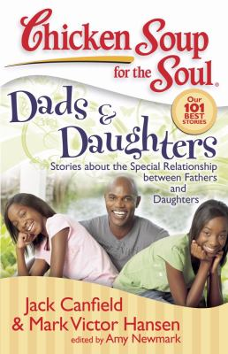 Chicken Soup for the Soul: Dads and Daughters Stories about the Special Relationship Between Fathers and Daughters N/A 9781935096191 Front Cover
