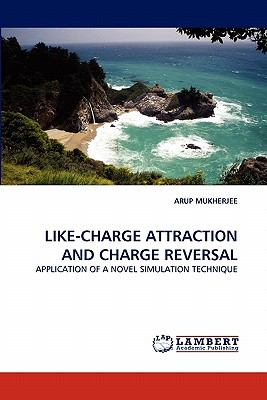 Like-Charge Attraction and Charge Reversal  N/A 9783838384191 Front Cover