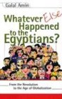 Whatever Else Happened to the Egyptians? From the Revolution to the Age of Globalization  2004 9789774248191 Front Cover
