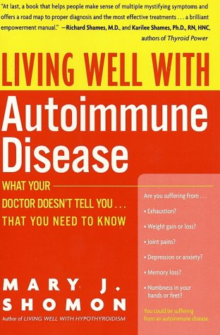 Living Well with Autoimmune Disease What Your Doctor Doesn't Tell You... That You Need to Know  2002 9780060938192 Front Cover