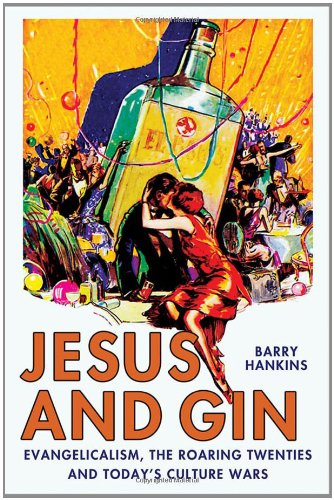 Jesus and Gin Evangelicalism, the Roaring Twenties and Today's Culture Wars  2010 edition cover
