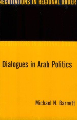 Dialogues in Arab Politics Negotiations in Regional Order  1998 edition cover