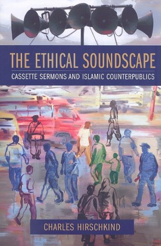 Ethical Soundscape Cassette Sermons and Islamic Counterpublics  2009 edition cover
