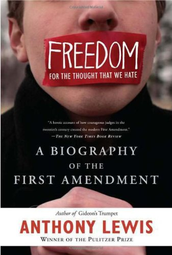 Freedom for the Thought That We Hate A Biography of the First Amendment  2010 edition cover