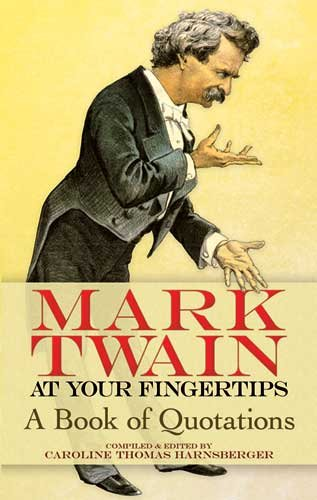 Mark Twain at Your Fingertips A Book of Quotations  2009 9780486473192 Front Cover