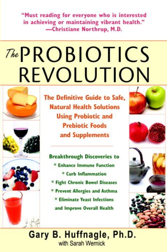 Probiotics Revolution The Definitive Guide to Safe, Natural Health Solutions Using Probiotic and Prebiotic Foods and Supplements N/A 9780553384192 Front Cover