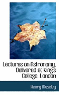 Lectures on Astronomy, Delivered at King's College, London:   2008 edition cover
