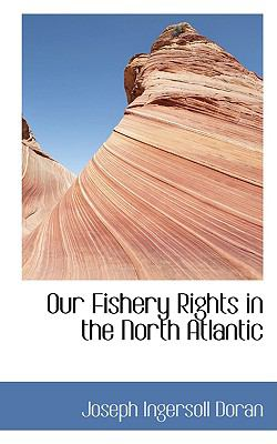 Our Fishery Rights in the North Atlantic N/A edition cover