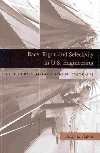 Race, Rigor, and Selectivity in U. S. Engineering The History of an Occupational Color Line  2010 edition cover