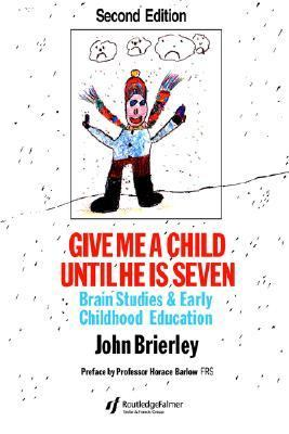 Give Me a Child Until He Is Seven Brain Studies and Early Childhood Education 2nd 1994 (Revised) 9780750703192 Front Cover