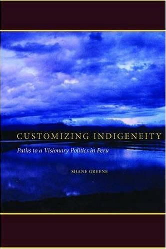 Customizing Indigeneity Paths to a Visionary Politics in Peru  2009 edition cover