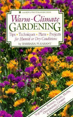 Warm-Climate Gardening Tips - Techniques - Plans - Projects for Humid or Dry Conditions  1993 9780882668192 Front Cover