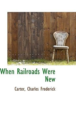 When Railroads Were New N/A 9781113497192 Front Cover