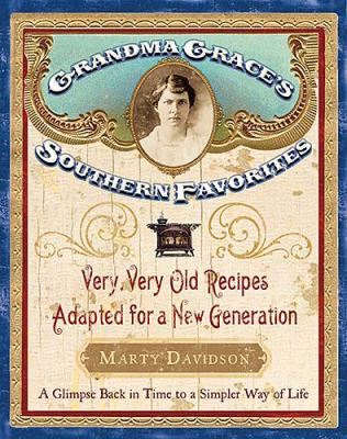 Grandma Grace's Southern Favorites Very, Very Old Recipes Adapted for a New Generation  2005 9781401602192 Front Cover
