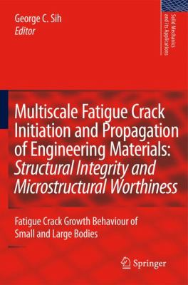 Multiscale Fatigue Crack Initiation and Propagation of Engineering Materials Structural Integrity and Microstructural Worthiness - Fatigue Crack Growth Behaviour of Small and Large Bodies  2008 9781402085192 Front Cover
