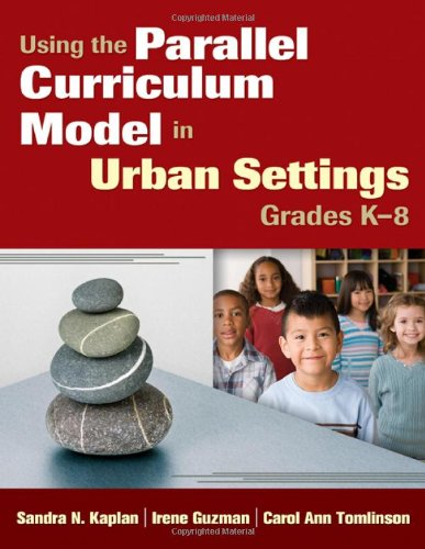 Using the Parallel Curriculum Model in Urban Settings, Grades K-8   2009 9781412972192 Front Cover