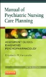 Manual of Psychiatric Nursing Care Planning Assessment Guides, Diagnoses, Psychopharmacology 5th 2015 9781455740192 Front Cover