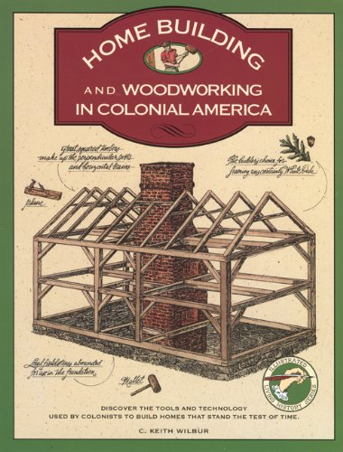 Homebuilding and Woodworking in Colonial America An Illustrated Source Book of Practical Techniques Used by the Colonists N/A edition cover