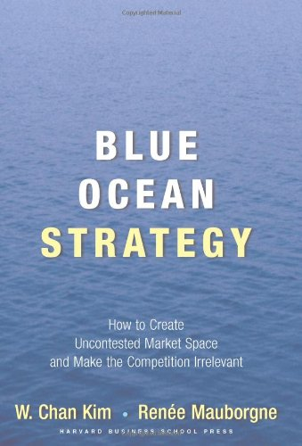 Blue Ocean Strategy How to Create Uncontested Market Space and Make the Competition Irrelevant  2005 edition cover