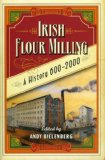 Irish Flour Milling: A History, 600-2000 N/A edition cover