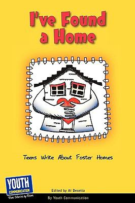 I've Found a Home Teens Write about Foster Homes That Work N/A edition cover