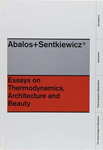 Abalos+Sentkiewicz Essays on Thermodynamics. Architecture and Beauty  2014 9781940291192 Front Cover