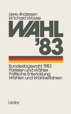 Wahl'83 Bundestagswahl 1983: Parteien und Wahler Politische Entwicklung Wahlen und Wahlverfahren  1983 9783810004192 Front Cover