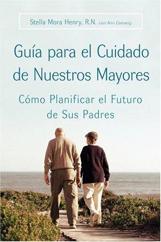 Guia para el Cuidado de Nuestros Mayores C�mo Planificar el Futuro de Sus Padres N/A 9780060887193 Front Cover