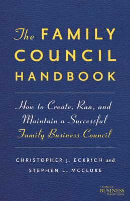 Family Council Handbook How to Create, Run, and Maintain a Successful Family Business Council  2012 9780230112193 Front Cover