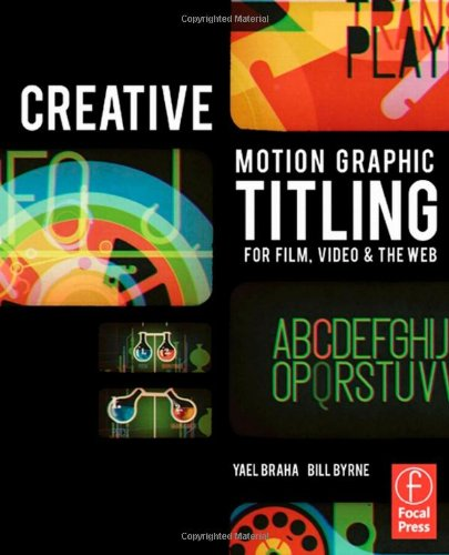 Creative Motion Graphic Titling for Film, Video, and the Web Dynamic Motion Graphic Title Design  2011 edition cover