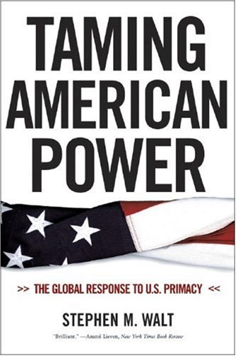 Taming American Power The Global Response to U. S. Primacy  2006 edition cover