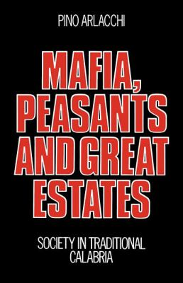 Mafia, Peasants and Great Estates Society in Traditional Calabria N/A 9780521272193 Front Cover