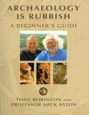 Archaeology Is Rubbish A Beginner's Guide  2002 9780752265193 Front Cover