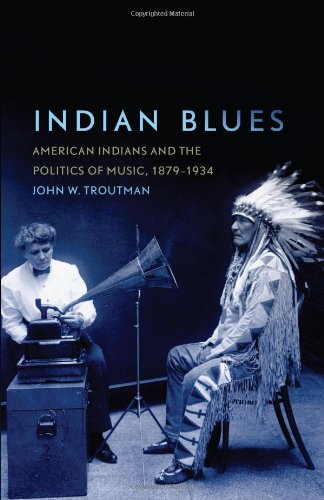 Indian Blues American Indians and the Politics of Music, 1879-1934  2009 edition cover