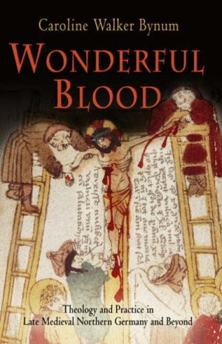 Wonderful Blood Theology and Practice in Late Medieval Northern Germany and Beyond  2007 edition cover