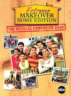 Extreme Makeover The Official Companion Book  2005 9781401308193 Front Cover