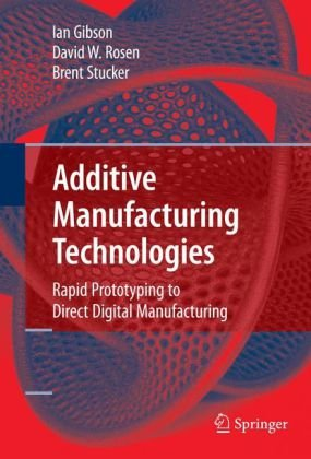 Additive Manufacturing Technologies Rapid Prototyping to Direct Digital Manufacturing  2010 edition cover