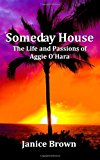 Someday House The Life and Passions of Aggie O'Hara N/A 9781490377193 Front Cover