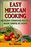 Easy Mexican Cooking Mexican Cooking Recipes Made Simple at Home N/A 9781492922193 Front Cover