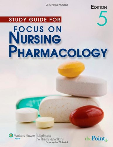 Study Guide for Focus on Nursing Pharmacology  5th 2009 (Revised) edition cover