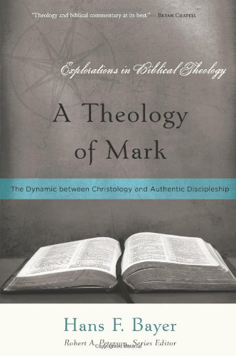 Theology of Mark The Dynamic Between Christology and Authentic Discipleship  2012 edition cover