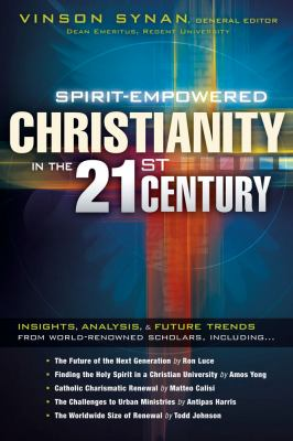 Spirit-Empowered Christianity in the 21st Century Insights, Analysis, and Future Trends from World-Renowned Scholars  2011 edition cover
